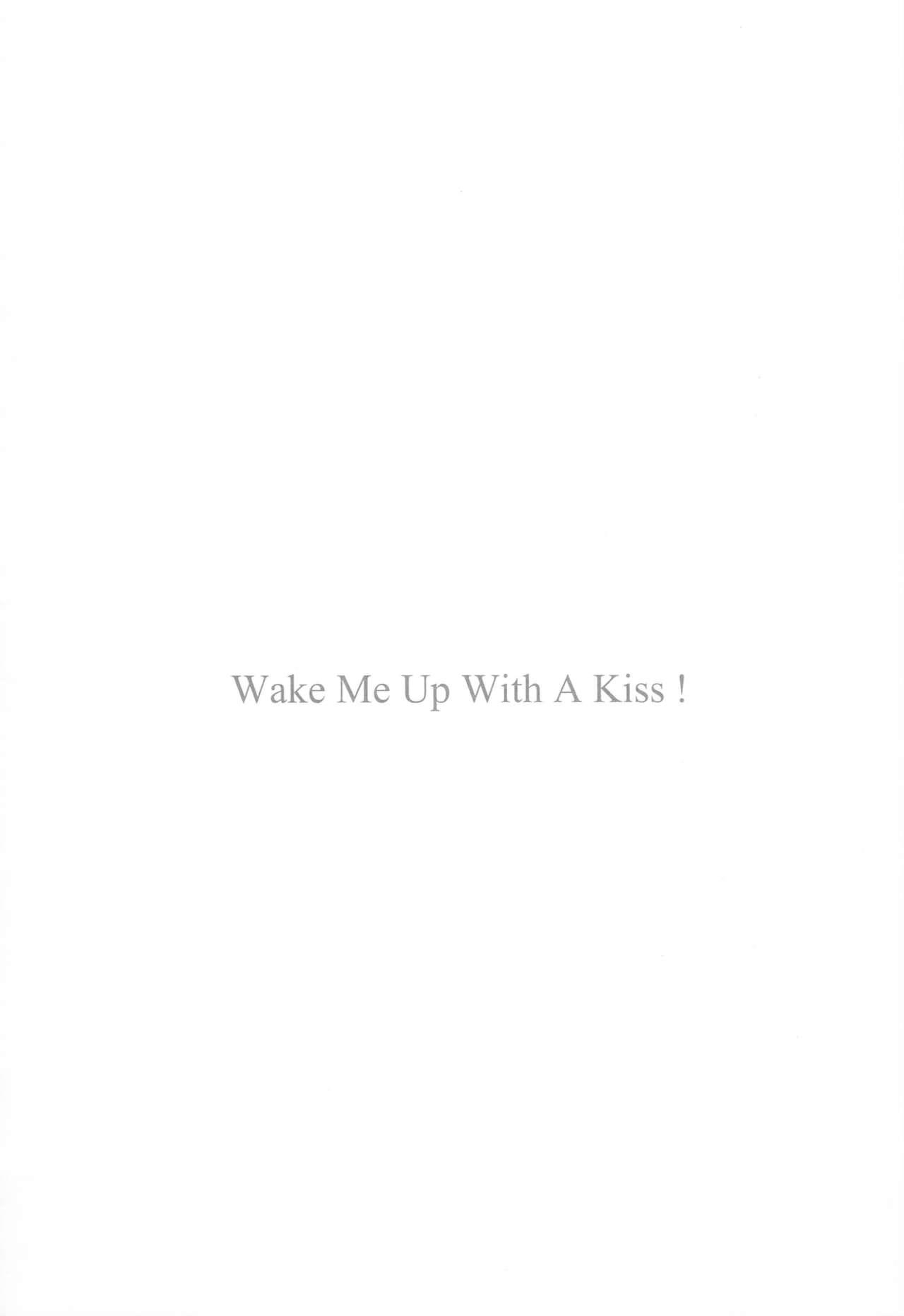 WAKE ME UP WITH A KISS 21